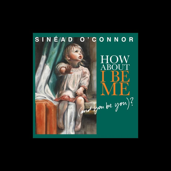 Sinead O'Connor - How About I Be Me (And You Be Me)